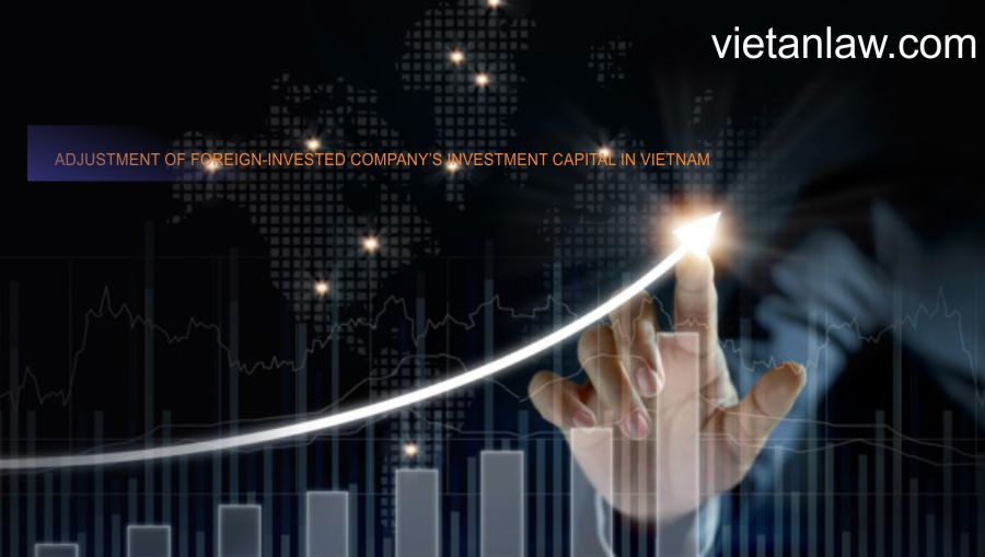Adjustment of foreign-invested company's investment capital in Vietnam