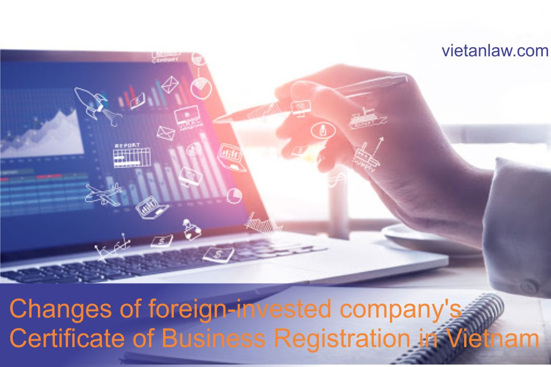 Changes of foreign-invested company's Certificate of Business Registration in Vietnam