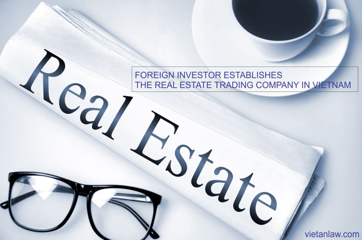 Foreign investor establishes the real estate trading company in Vietnam 3