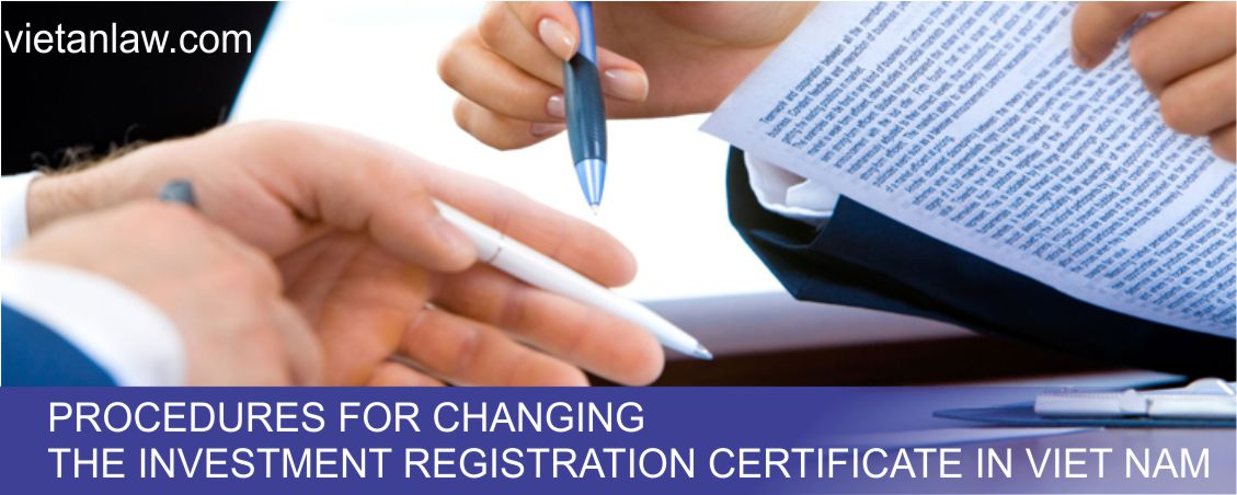 Procedures for changing the Investment registration certificate in Viet Nam