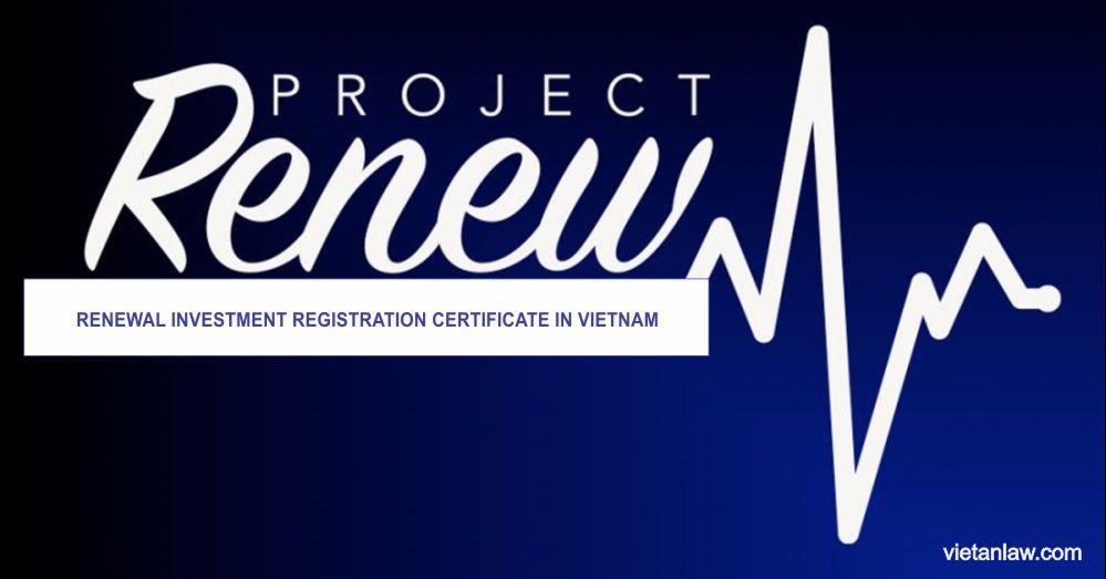 Renewal Investment Registration Certificate in Vietnam