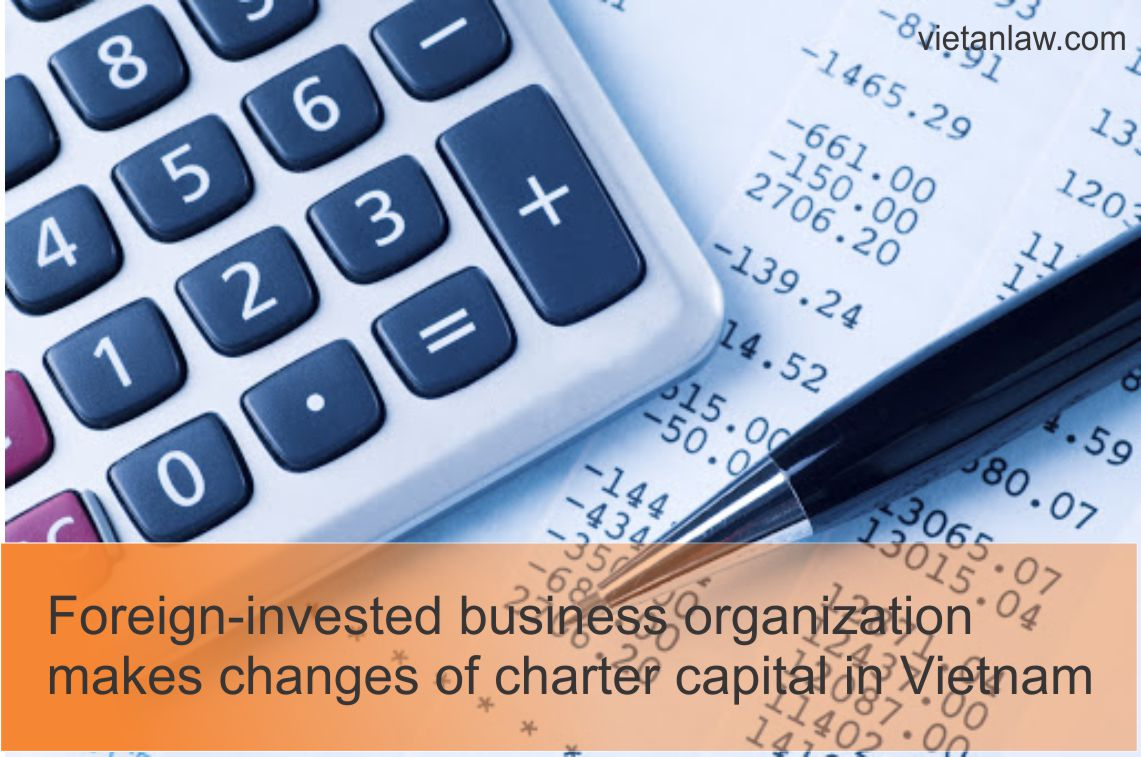 Foreign-invested business organization makes changes of charter capital