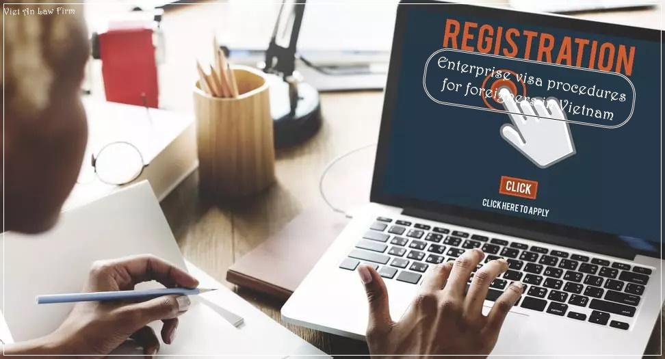 Enterprise visa procedures for foreigners in Vietnam