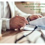 Set up a joint-stock company with foreign investment in Vietnam